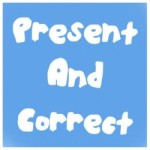 Present and Correct